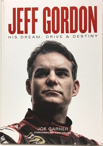 Jeff Gordon His Dream, Drive and Destiny hard cover book by Joe Garner c2016